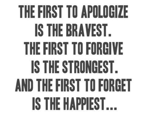 first-to-apologize-is-bravest-first-to-forgive-is-strongest-first-to-forget-is-happiest.png